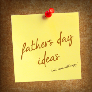 Guest Post: Father's Day Gifts Mom Will Enjoy