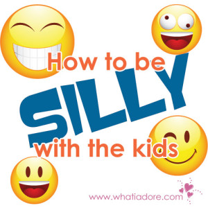How to be silly with the kids