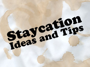 Summer Staycation Tips and Ideas – Round Up